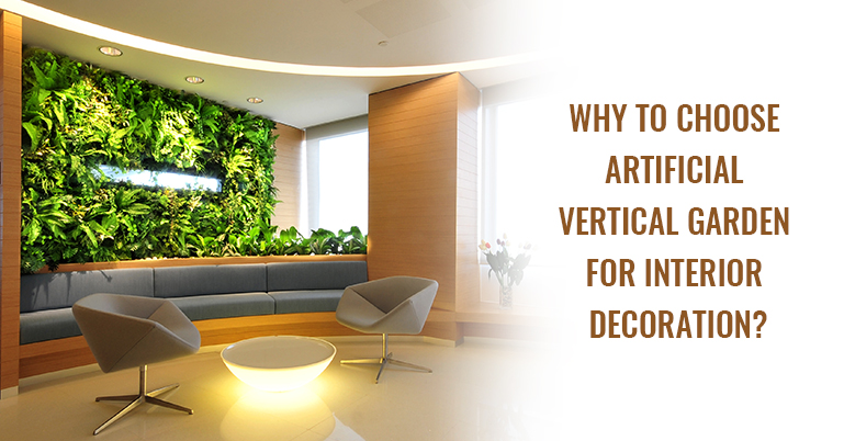 Why to Choose Artificial Vertical Garden for Interior Decoration